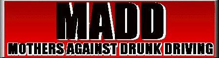 M.A.D.D. --don't drink and drive-last year over 3,000 teenagers were killed by their buddies, girlfriends, boyfriends, or themselves bc of drinking and driving